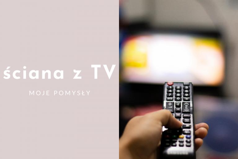 Ściana z telewizorem – jak ją zaaranżować?