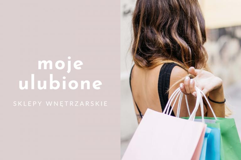 Moje ulubione sklepy wnÄ™trzarskie (tylko online!)